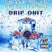 Drip on It von Boss Hogg