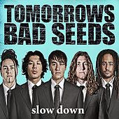 Slow Down - Single by Tomorrows Bad Seeds