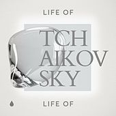 Life of Tchaikovsky by Various Artists