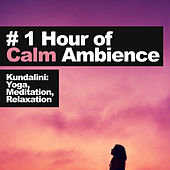 # 1 Hour of Calm Ambience by Kundalini: Yoga, Meditation, Relaxation