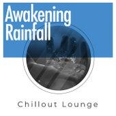 Awakening Rainfall by Chillout Lounge