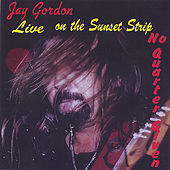 Live On The Sunset Strip No Quarter Given by Jay Gordon