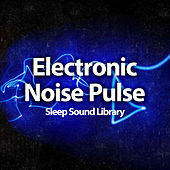 Electronic Noise Pulse by Sleep Sound Library