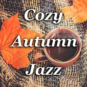 Cozy Autumn Jazz by Various Artists