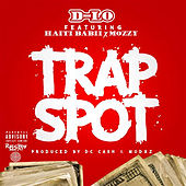 Trap Spot (feat. Mozzy & Haiti Babii) by D-LO