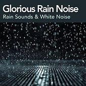 Glorious Rain Noise by Rain Sounds and White Noise