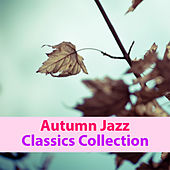 Autumn Jazz Classics Collection by Various Artists