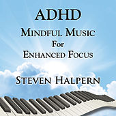 ADHD Mindful Music For Enhanced Focus de Steven Halpern