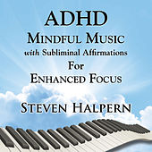 ADHD Mindful Music with Subliminal Affirmations for Enhanced Focus de Steven Halpern