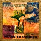 No Es Tu Cabeza by Estereometras