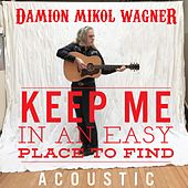 Keep Me in an Easy Place to Find (Acoustic) by Damion Mikol Wagner