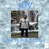 Time To Put It Down by Jay