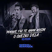 Pot-Pourri: Porque Fui Te Amar Assim / O Cheiro Dela (Ao Vivo) de Sinésio & Henrique