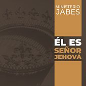 Él Es Señor Jehová von Ministerio Jabes