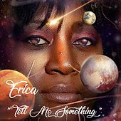 Tell Me Something by Erica