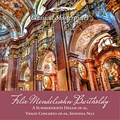 Felix Mendelssohn Bartholdy A Summernights Dream op.61,Violin Concerto op. 64, Sinfonia No.2 (Classical Masterpieces) by Various Artists