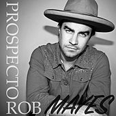 Prospector by Rob Mayes