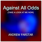 Against All Odds (Take a Look at Me Now) by Andrew Farstar