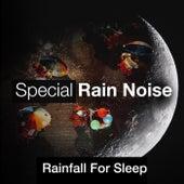 Special Rain Noise by Rainfall For Sleep