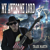 My Awesome Lord by Trade Martin