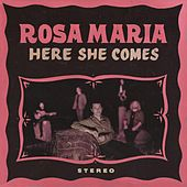 Here She Comes de Rosa Maria