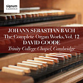 Bach: Complete Organ Works Vol. 12 by David Goode