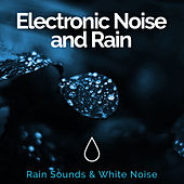 Electronic Noise and Rain by Rain Sounds and White Noise