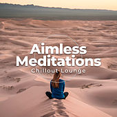 Aimless Meditations by Chillout Lounge