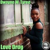 Love Drug by Dwayne W. Tyree