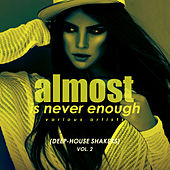 Almost Is Never Enough, Vol. 2 (Deep-House Shakers) - EP by Various Artists