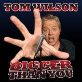 Bigger Than You von Tom Wilson
