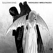 Reckless / Breathless by Sullivan King
