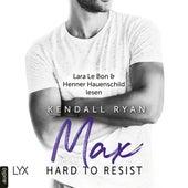 Hard to Resist - Max (Ungekürzt) von Kendall Ryan