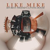 My Best Friend's Living Room de Like Mike