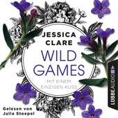 Mit einem einzigen Kuss - Wild-Games-Reihe, Teil 2 (Ungekürzt) von Jessica Clare