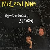 Hypothetically Speaking by McLeod Nine