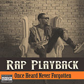 Rap Playback - Once Heard Never Forgotten von Various Artists