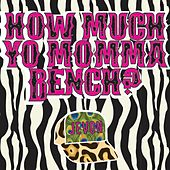 How Much Yo Momma Bench? by Jevon