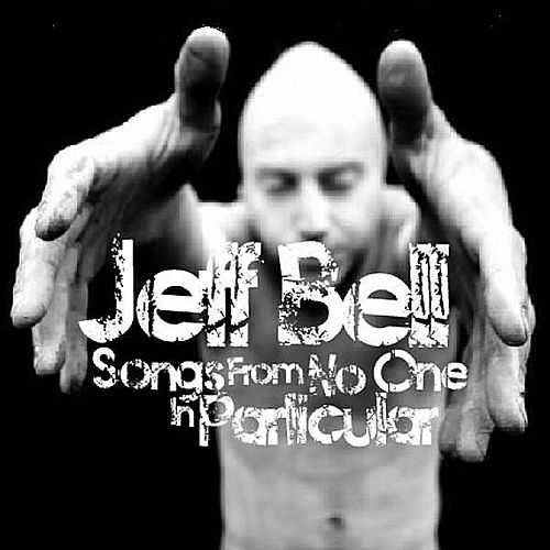 Songs From No One In Particular by Jeff Bell