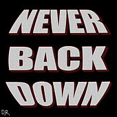 Never Back Down by D.R.