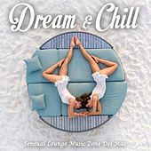Dream & Chill (Sensual Lounge Music Zone Del Mar) by Various Artists