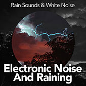 Electronic Noise And Raining by Rain Sounds and White Noise