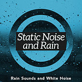 Static Noise and Rain by Rain Sounds and White Noise