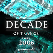 A Decade of Trance - Pt. 6: 2006 by Various Artists