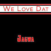 We Love Dat von J.A.G.W.A.