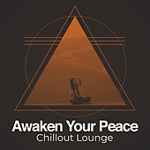 Awaken Your Peace by Chillout Lounge