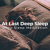 At Last Deep Sleep by Deep Sleep Meditation