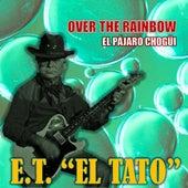 Over the Rainbow & El Pájaro Chogüi de ET