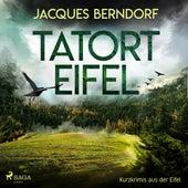Tatort Eifel - Kurzkrimis aus der Eifel (Ungekürzt) von Jacques Berndorf