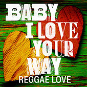 Baby I Love Your Way: Reggae Love von Various Artists